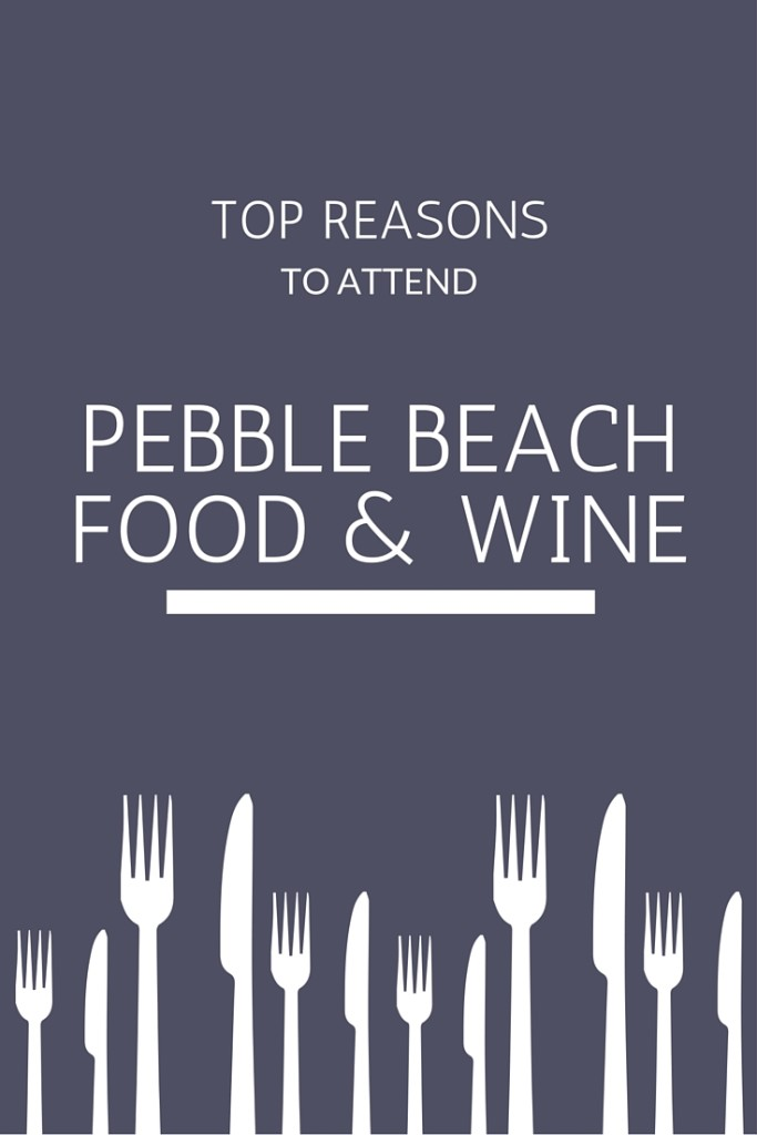 Top reasons to attend Pebble Beach Food & Wine #wine #pbfw #festival | Wander & Wine